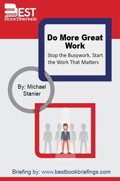 Do More Great Work gets to the heart of the problem: Even the best performers are spending less than a fraction of their time doing  Great Work —the kind of innovative work that pushes us forward, stretches our creativity, and truly satisfies us. Michael Bungay Stanier, Canadian Coach of the Year in 2006,