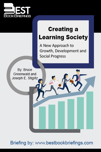 Creating a Learning Society explains how the countries of the world went from centuries of stagnation to the enormous increases in standards of living that have marked the last two hundred and fifty years: they have  learned how to learn.  Yet, as Stiglitz and Greenwald make clear, markets won't succeed on