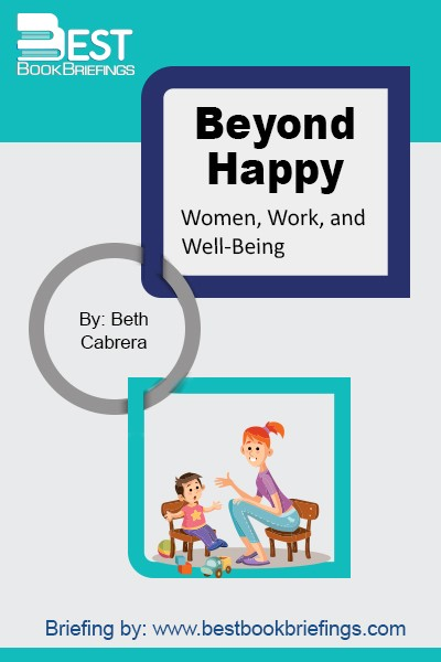 Over the course of a decade, positive psychology authority Dr. Beth Cabrera has surveyed and interviewed more than a thousand women to gather insight into how to effectively balance career and family responsibilities. Beyond Happy: Women, Work, and Well-Being gathers essential findings and offers women proven strategies for living more authentic,