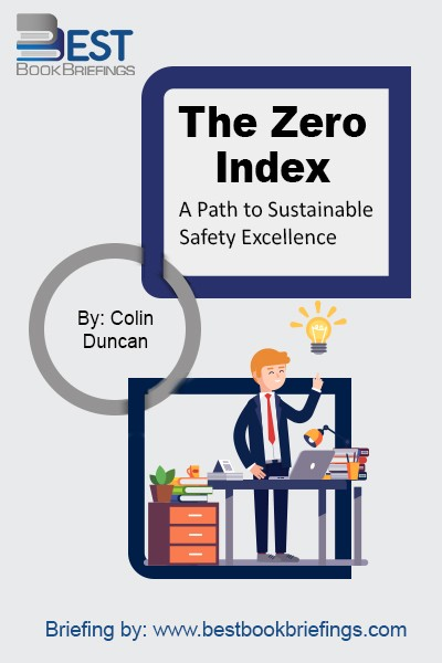 Achieving a truly zero-harm organization starts with taking a huge step back from our existing ideas and assumptions. This book introduces a state of functioning that we call Zero Index performance: the sustained practice of mitigating exposure to anyone who interacts with an organization and its activities and products–not just your employees