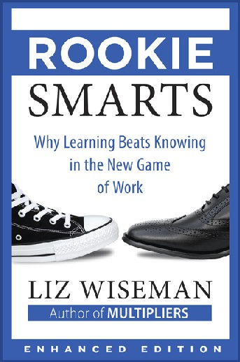 We need to build a rising generation of leaders who aren't afraid to tackle the world's toughest challenges. We need leaders who know how to mobilize a diverse set of experts and use all the intelligence and human capability inside our organizations. Rookie smarts isn't an age or experience level, it