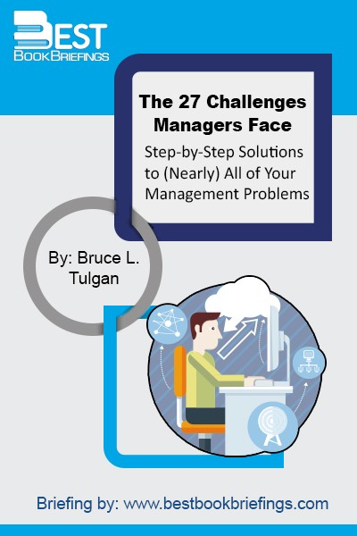 For more than twenty years, management expert Bruce Tulgan has been asking, What are the most difficult challenges you face when it comes to managing people? Regardless of industry or job title, managers cite the same core issues 27 recurring challenges: the superstar whom the manager is afraid of losing, the