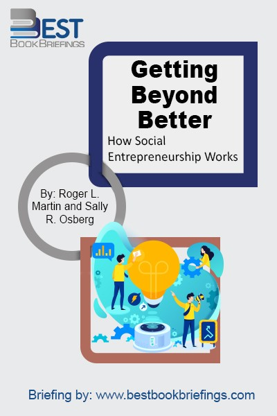 Getting Beyond Better sets forth a bold new framework, demonstrating how and why meaningful change actually happens in the world and providing concrete lessons and a practical model for businesses, policymakers, civil society organizations, and individuals who seek to transform our world for good. Roger L. Martin and Skoll Foundation President